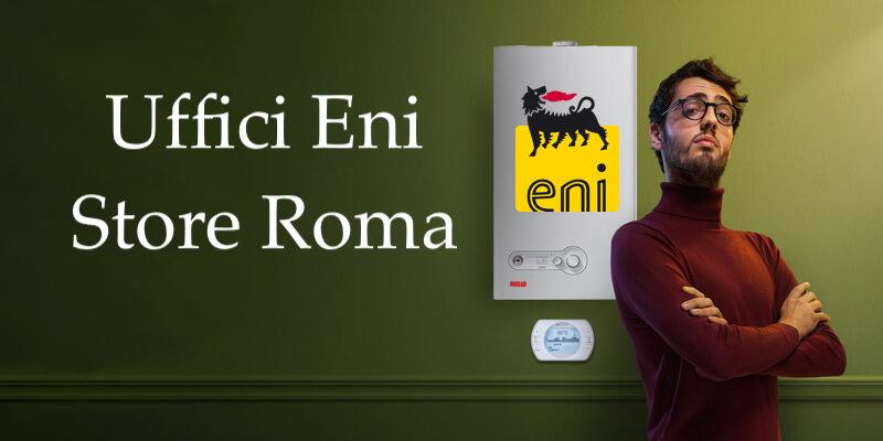 Come Trovare Uffici E Negozi Eni Energy Store Luce E Gas A Roma